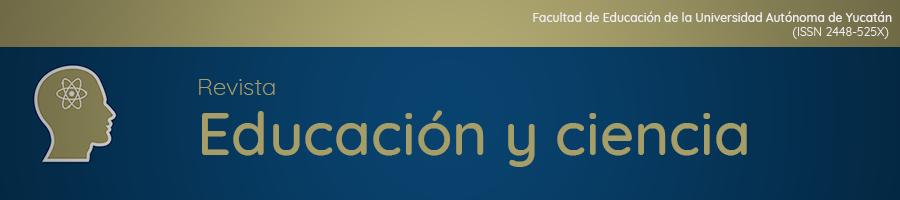 """""""Educación y ciencia"""" Revista de la Facultad de Educación de la Universidad Autónoma de Yucatán"""